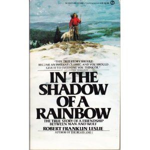 In the Shadow of a Rainbow - A beautiful book about one man's relationship with a pack of wolves.